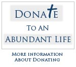 Donate to an Abundant Life - click for more information about donating
