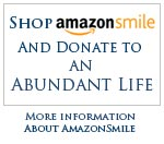 Shop AmazonSmile - and donate to an Abundant Life - click for more information